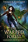 The Warped Forest (A Hundred Halls: Gamemakers Online, #1)