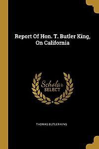 Report Of Hon. T. Butler King, On California
