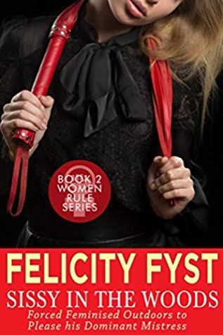 Sissy in the Woods: Forced Feminised Outdoors to Please his Dominant Mistress (Women Rule Book 2)