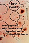 Morning Walk with Dead Possum, Breakfast and Parallel Universe