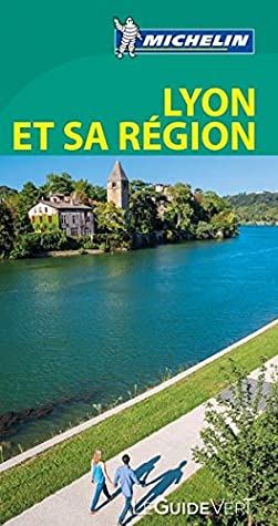 Guide Vert Lyon et sa région [ Green Guide in FRENCH - Lyon ]