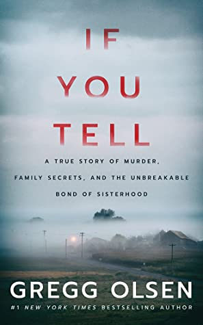 Gregg Olsen: If You Tell: A True Story of Murder, Family Secrets, and the Unbreakable Bond of Sisterhood