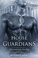 House of Guardians (The Ambrosia Trilogy #1)