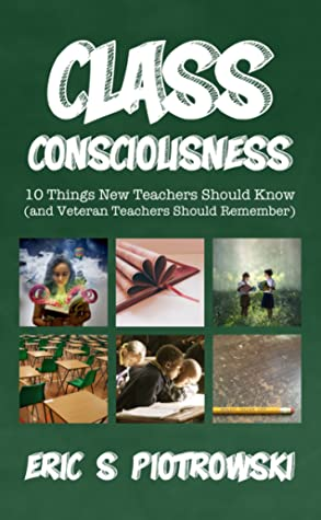 Class Consciousness: 10 Things New Teachers Should Know (and Veteran Teachers Should Remember)