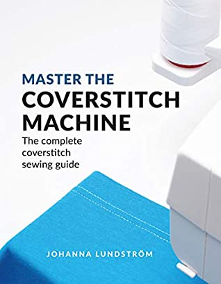 Master the Coverstitch Machine by Johanna  Lundström