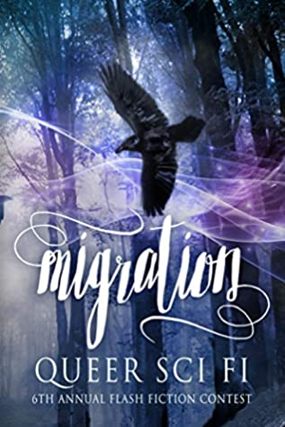 Migration: Queer Sci Fi's Sixth Annual Flash Fiction Contest (QSF Flash Fiction Book 5)