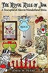 The Royal Rule of Jam: A Teacupful of Alice in Wonderland Trivia