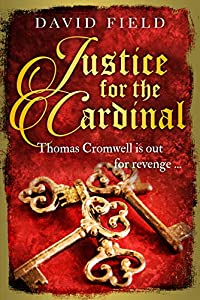 Justice For The Cardinal: Thomas Cromwell is out for revenge... (The Tudor Saga #3)