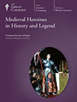 Medieval Heroines in History and Legend (Parts 1 & 2)
