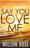 Say You Love Me (Eva Rae Thomas Mystery #4)