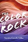 The Color of Rock by Sandra Cavallo Miller
