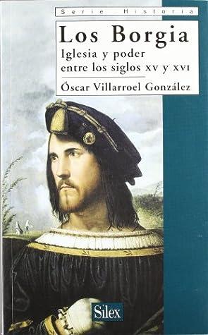 Los Borgia: Iglesia y Poder Entre Los Siglos XV y XVI