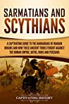 Book cover for Sarmatians and Scythians: A Captivating Guide to the Barbarians of Iranian Origins and How These Ancient Tribes Fought Against the Roman Empire, Goths, Huns, and Persians