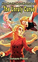 The Unruly Curse (Alyssa McCarthy's Magical Missions, #2)