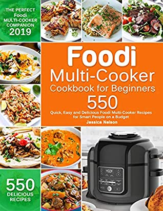Foodi Multi-Cooker Cookbook for Beginners: 550 Quick, Easy and Delicious Foodi Multi-Cooker Recipes for Smart People on a Budget