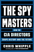 The Spymasters: How the CIA Directors Shape History and the Future