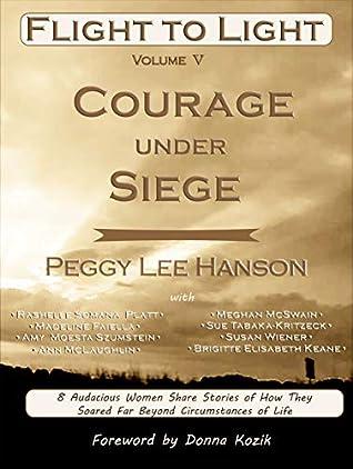 Courage Under Siege by Peggy Lee Hanson