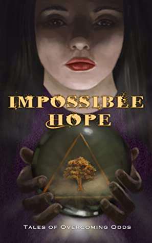 Impossible Hope: Tales of Overcoming Odds