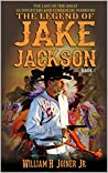 The Legend of Jake Jackson: The Last Of The Great Gunfighters (Book 2)