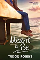 Meant to Be (Chris & Tilly, Book One)