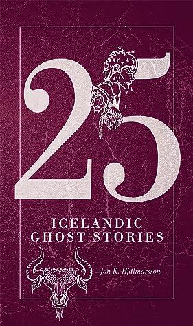 25 Icelandic Ghost Stories by Jón R. Hjálmarsson
