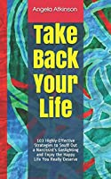 Take Back Your Life: 103 Highly-Effective Strategies to Snuff Out a Narcissist's Gaslighting and Enjoy the Happy Life You Really Deserve