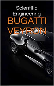 BUGATTI VEYRON (La logistique. Aéronautique. Automobile. Ocio. Histoire. t. 3)