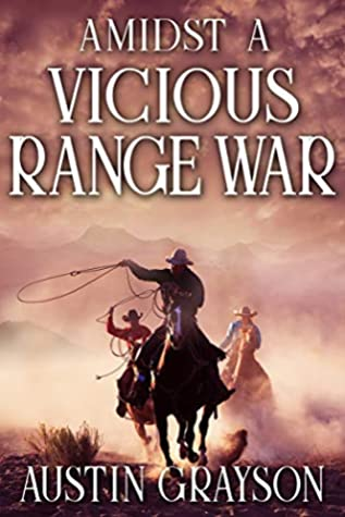Amidst a Vicious Range War: A Historical Western Adventure Book