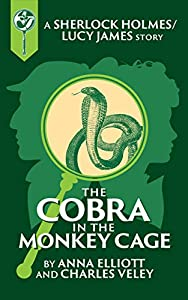 The Cobra in the Monkey Cage: A Sherlock and Lucy Short Story (Sherlock Holmes and Lucy James Mystery #7.3)