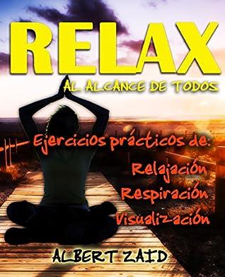 RELAX AL ALCANCE DE TODOS Ejercicios prácticos de respiración, relajación y visualización: (Disponible en ESPAÑOL, PORTUGUÉS, ITALIANO e INGLÉS)