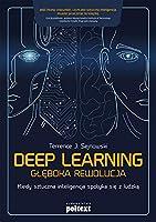 Deep learning Gleboka rewolucja: Kiedy sztuczna inteligencja spotyka sie z ludzka