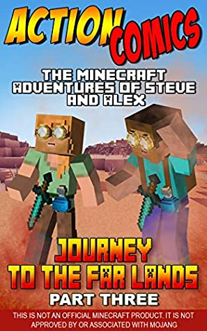 Action Comics: The Minecraft Adventures of Steve and Alex: Journey to the Far Lands – Part Three (Minecraft Steve and Alex Adventures Book 30)