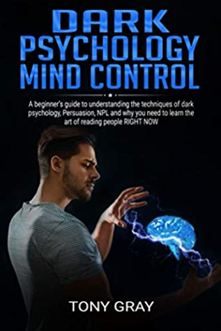 Dark Psychology mind control: A beginner's guide to understanding the techniques of dark psychology NLP, Persuasion and why you need to learn the art of reading people RIGHT NOW