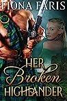 Her Broken Highlander: Scottish Medieval Highlander Romance Novel (Highlanders of Cadney Book 3)