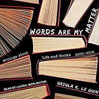 Words Are My Matter: Writings about Life and Books, 2000-2016, with a Journal of a Writer's Week