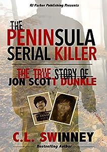 The Peninsula Serial Killer: The True Story of Jon Scott Dunkle