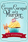 Cream Caramel and Murder (Holly Holmes Cozy Culinary Mystery Series Book 1)