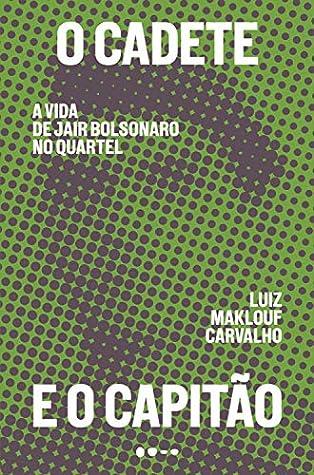 O cadete e o capitão by Luiz Maklouf Carvalho