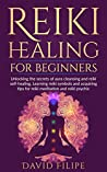 Reiki Healing for Beginners: Unlocking the secrets of aura cleansing and reiki self-healing. Learning reiki symbols and acquiring tips for reiki meditation ... reiki psychic (medical intuitive Book 1)