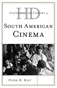 Historical Dictionary of South American Cinema