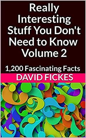 Really Interesting Stuff You Don't Need to Know Volume 2: 1,200 Fascinating Facts