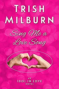 Sing Me a Love Song (An Idol in Love Novel Book 1)
