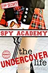 The Undercover Life (Spy Academy, #1)