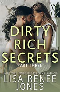 Dirty Rich Secrets: Part Three (Dirty Rich Secrets, #3)