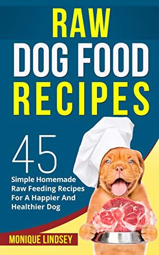 Raw Dog Food Recipe Book 45 Simple Raw Feeding Recipes For A