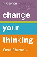 Change Your Thinking: Positive and Practical Ways to Overcome Stress, Negative Emotions and Self Defeating Behaviour Using CBT