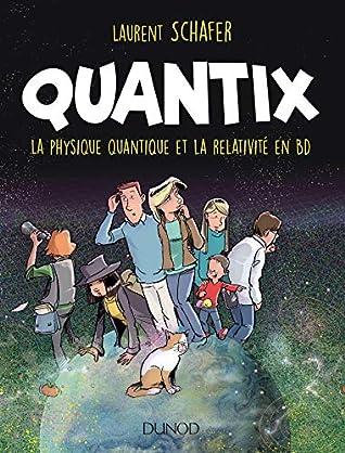 Quantix - La physique quantique et la relativité en BD: La physique quantique et la relativité en BD (Hors Collection)