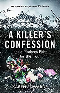 A Killer's Confession: And a mother's fight to bring her daughter, Becky Godden-Edwards', murderer to trial
