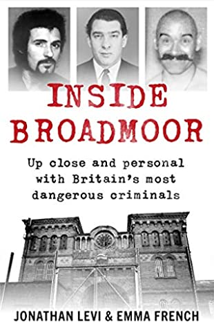 Inside Broadmoor: Up Close and Personal with Britain's Most Dangerous Criminals
