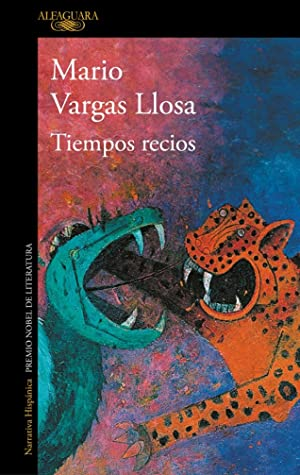 Tiempos recios by Mario Vargas Llosa